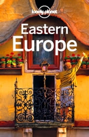 Lonely Planet Eastern Europe ebook by Lonely Planet,Alexis Averbuck,Mark Baker,Kerry Christiani,Emilie Filou,Duncan Garwood,Anthony Ham,Simon Richmond,Andrea Schulte-Peevers,Neil Wilson