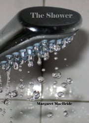 The Shower - a short story of passion and pleasure ebook by Margaret MacBride
