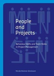 People and Projects - behaviour Skills and Team Roles in Project Management ebook by Nicole Bremer-Ammann