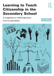 Learning to Teach Citizenship in the Secondary School - A companion to school experience ebook by Liam Gearon