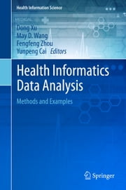 Health Informatics Data Analysis - Methods and Examples ebook by Dong Xu, May D. Wang, Fengfeng Zhou,...