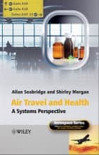Air Travel and Health - A Systems Perspective ebook by Allan Seabridge, Shirley Morgan