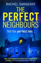 The Perfect Neighbours: A gripping psychological thriller with an ending you won't see coming ebook by Rachel Sargeant