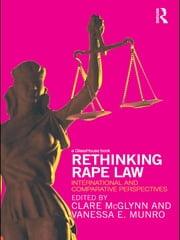Rethinking Rape Law - International and Comparative Perspectives ebook by Clare McGlynn,Vanessa E. Munro