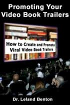 Promoting Your Video Book Trailers ebook by Dr. Leland Benton