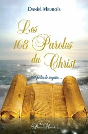 Les 108 Paroles du Christ - 108 perles de sagesse... ebook by Daniel Meurois