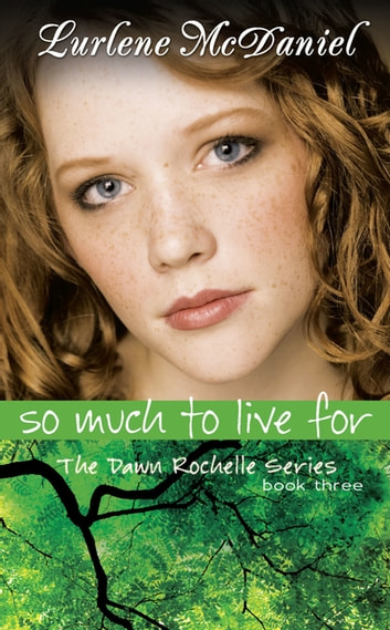 So Much to Live For - The Dawn Rochelle Series, Book Three ebook by Lurlene N. McDaniel