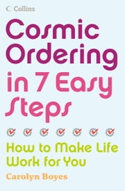 Cosmic Ordering in 7 Easy Steps: How to make life work for you ebook by Carolyn Boyes