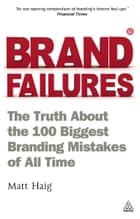 Brand Failures: The Truth About the 100 Biggest Branding Mistakes of All Time - The Truth About the 100 Biggest Branding Mistakes of All Time ebook by Matt Haig
