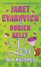 Love in a Nutshell ebook by Janet Evanovich,Dorien Kelly