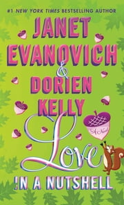 Love in a Nutshell - A Novel ebook by Janet Evanovich,Dorien Kelly