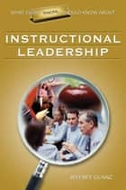 What Every Principal Should Know About Instructional Leadership ebook by Dr. Jeffrey G. Glanz