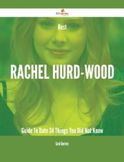 Best Rachel Hurd-Wood Guide To Date - 34 Things You Did Not Know ebook by Carol Guerrero