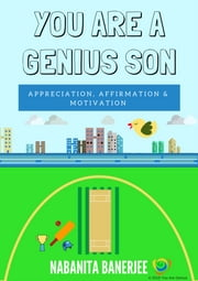 You Are a Genius Son - A powerful book of motivation and inspiration for a son ebook by Nabanita Banerjee