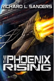 The Phoenix Rising ebook by Richard L. Sanders