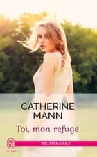 Toi, mon refuge eBook by Catherine Mann, Elisabeth Luc