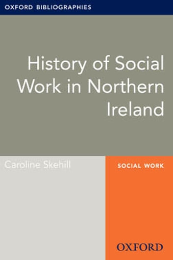 History of Social Work in Northern Ireland: Oxford Bibliographies Online Research Guide ebook by Caroline Skehill
