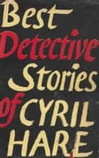 Best Detective Stories of Cyril Hare ebook by Cyril Hare