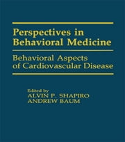 Behavioral Aspects of Cardiovascular Disease ebook by Alvin P. Shapiro,Andrew S. Baum,,Andrew S. Baum