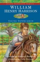 William Henry Harrison - Young Tippecanoe ebook by Howard S. Peckham, Cathy Morrison