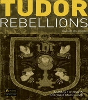 Tudor Rebellions - Revised 5th Edition ebook by Anthony Fletcher,Diarmaid MacCulloch