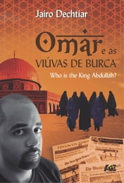 Omar e as viúvas de burca - Who is the King Abdullah? ebook by Jairo Dechtiar