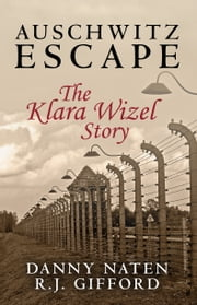 Auschwitz Escape: The Klara Wizel Story ebook by Danny Naten