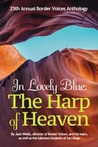 In Lovely Blue: The Harp of Heaven - 25th Annual Border Voices Anthology ebook by Jack Webb