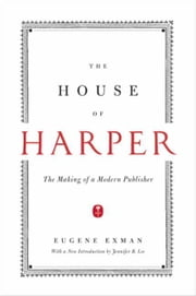 The House of Harper - The Making of a Modern Publisher ebook by Eugene Exman