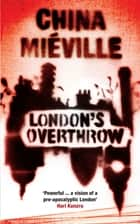 London's Overthrow ebook by China Miéville