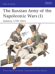 The Russian Army of the Napoleonic Wars (1) - Infantry 1799?1814 ebook by Philip Haythornthwaite,Paul Hannon