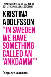 """In Sweden we have something called an 'ankdamm'"" - En intervju med Ace of Base motor och låtskrivare, Jonas Berggren ebook by Kristina Adolfsson"