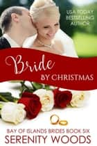 Bride by Christmas - Bay of Islands Brides, #6 ebook by Serenity Woods