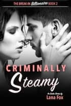 Criminally Steamy - The Break-In Billionaire, #2 ebook by Lana Fox
