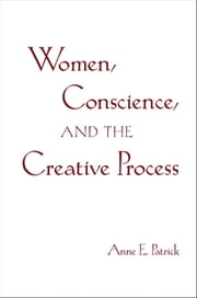 Women, Conscience, and the Creative Process ebook by Anne E. Patrick