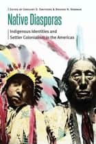 Native Diasporas ebook by Gregory D. Smithers,Brooke N. Newman