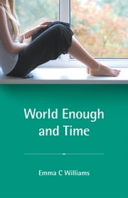 World Enough and Time ebook by Emma C Williams