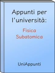 Appunti per l'università: Fisica Subatomica ebook by Kobo.Web.Store.Products.Fields.ContributorFieldViewModel