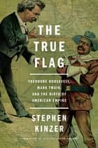 The True Flag ebook by Stephen Kinzer