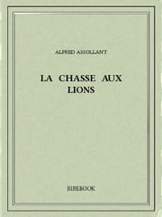 La chasse aux lions ebook by Alfred Assollant
