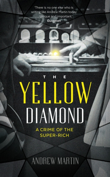 The Yellow Diamond - A Crime of the Super-Rich eBook by Andrew Martin