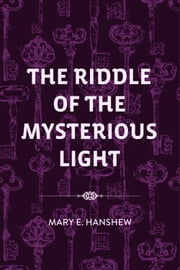 The Riddle of the Mysterious Light ebook by Mary E. Hanshew