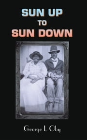 SUN UP TO SUN DOWN ebook by George L Oby