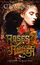 Roses in Amber ebook by C.E. Murphy