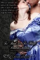 To Bed or To Wed - Darrington family, #2 ebook by Sandra Sookoo