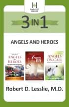 Angels and Heroes 3-in-1 - Inspiring True Stories eBook by Robert D. Lesslie