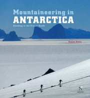 Transantarctic Mountains - Mountaineering in Antarctica - Travel Guide ebook by Damien Gildea