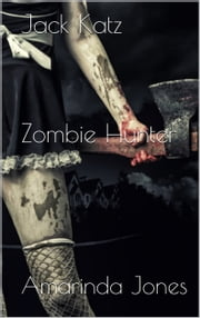 Jack Katz: Zombie Hunter Series ebook by Amarinda Jones