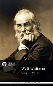 Complete Works of Walt Whitman (Delphi Poets Series) ebook by Walt Whitman