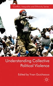 Understanding Collective Political Violence ebook by Yvan Guichaoua